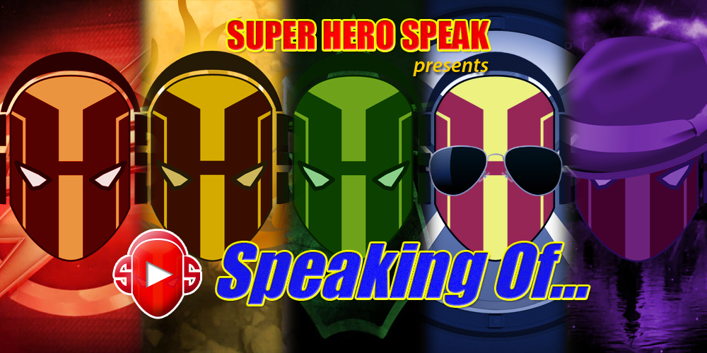Super Hero Speak presents Speaking Of...